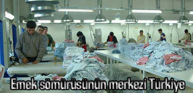 Emek sömürüsünün merkezi Türkiye