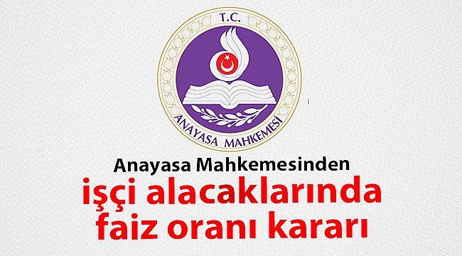 Anayasa Mahkemesi'den işçi alacaklarında faiz oranı kararı