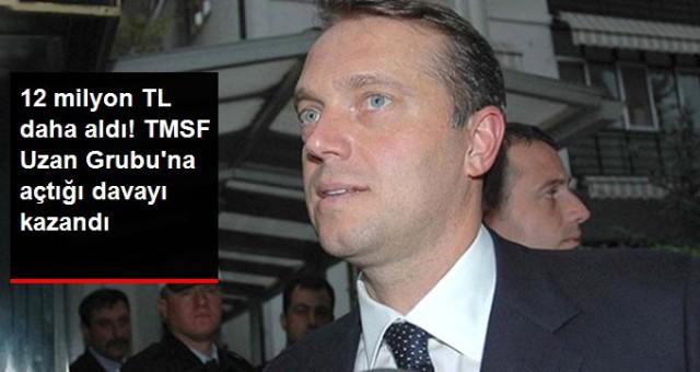 12 Milyon TL Daha Tahsil Edildi! TMSF Uzan Grubu'na Açtığı Davayı Kazandı