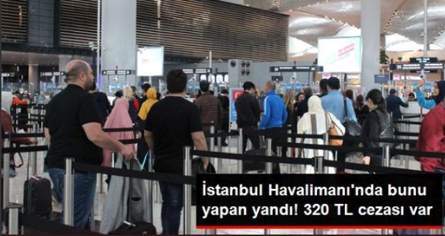 İstanbul Havalimanı'nda Hanutçuluk Yapanlara 320 TL Ceza Kesiliyor