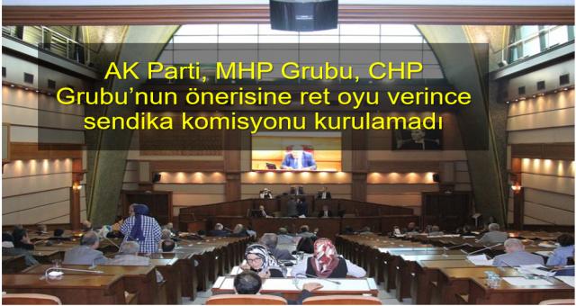 AK Parti, MHP Grubu,  ret oyu verince sendika komisyonu kurulamadı