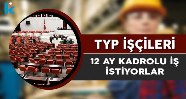 TYP İşçileri 12 Ay Kadrolu Çalışabilecekleri İş İstiyor