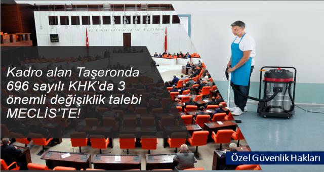 Kadro alan Taşeronda 696 sayılı KHK'da 3 önemli değişiklik talebi Meclis'te!