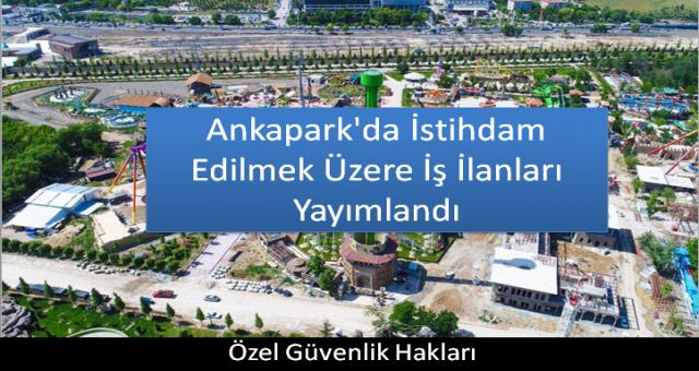 Ankapark'da İstihdam Edilmek Üzere İş İlanları Yayımlandı
