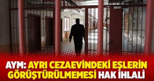 Ayrı cezaevindeki eşlerin görüştürülmemesi hak ihlali