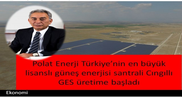 Türkiye'nin en büyük lisanslı güneş enerjisi santrali Cıngıllı GES üretime başladı