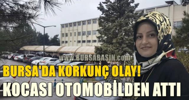 Bursa'da korkunç olay! Eşi otomobilden attı