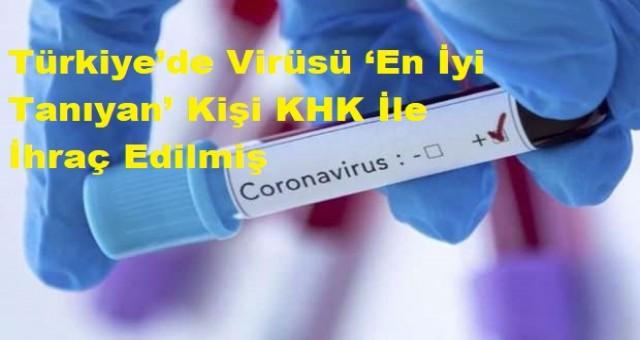 Türkiye'de Virüsü 'En İyi Tanıyan' Kişi KHK İle İhraç Edilmiş