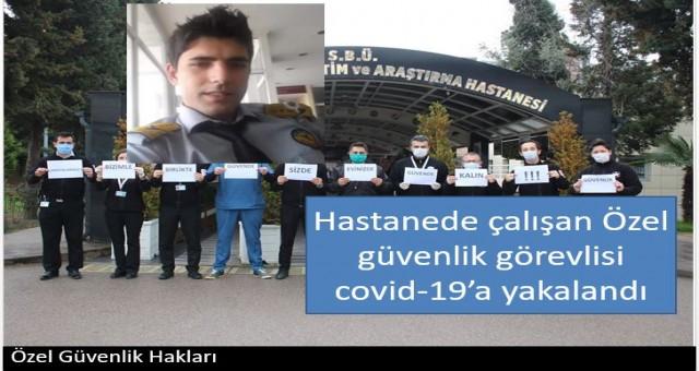 Hastanede çalışan Özel güvenlik görevlisi covid-19'a yakalandı