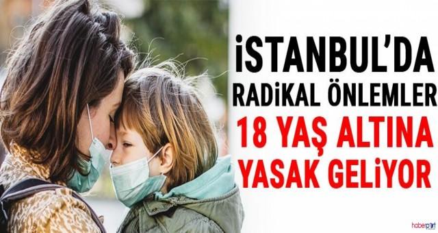 İstanbul'da radikal önlemler:  yaş altına yasak geliyor