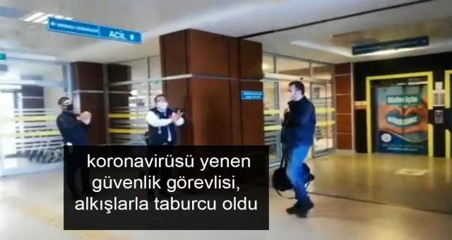 koronavirüsü yenen güvenlik görevlisi, alkışlarla taburcu oldu