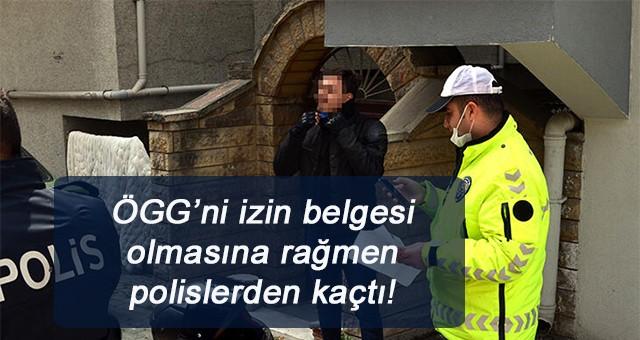 ÖGG'ni izin belgesi olmasına rağmen polislerden kaçtı!