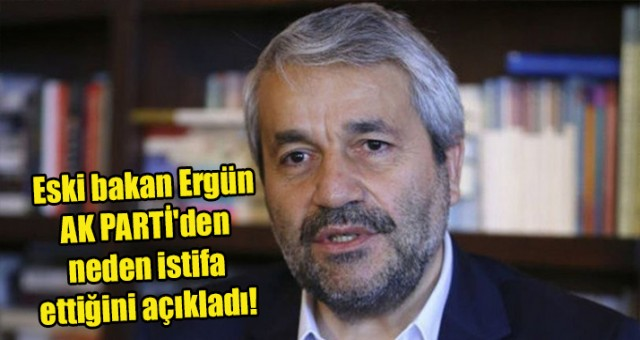 Eski bakan Nihat Ergün AKparti 'den neden istifa ettiğini açıkladı