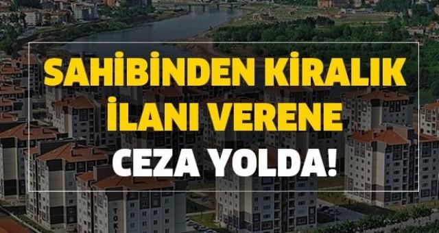 Kiralık ve satılık ev ilanı vermek yasaklanıyor; cezası 25 bin lira!