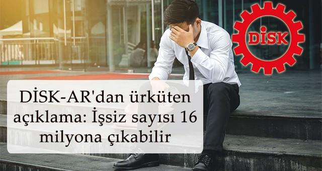 DİSK-AR'dan ürküten açıklama: İşsiz sayısı 16 milyona çıkabilir
