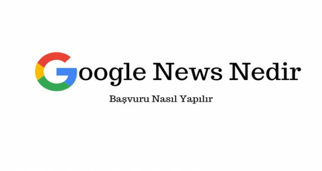 Google News Nedir  Nasıl Başvuru Yapılır