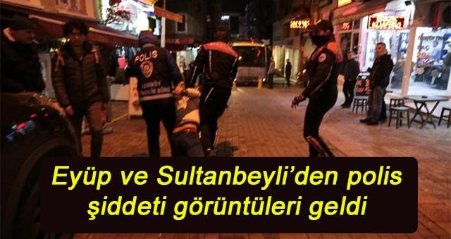 Eyüp ve Sultanbeyli'den polis şiddeti görüntüleri geldi