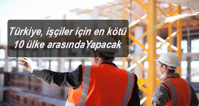 Türkiye, işçiler için en kötü 10 ülke arasında
