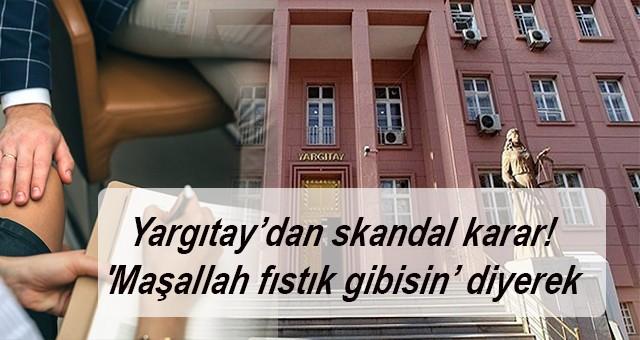 Yargıtay'dan skandal karar! 'Maşallah fıstık gibisin' diyerek çalışanın kalçasına dokunmak: Babacan tavır