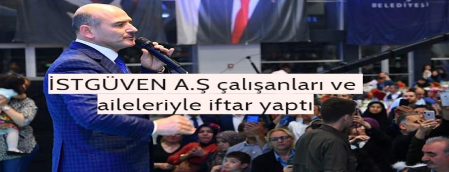 İçişleri Bakanı İBB İSTGÜVEN A.Ş çalışanları ve aileleriyle iftar yaptı
