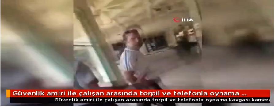 Güvenlik amiri ile çalışan arasında torpil ve telefonla oynama kavgası kamerada