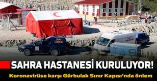 Gürbulak Gümrük Kapısı ve Kapıköy Gümrük Kapısı'na koronavirüse karşı sahra hastanesi kuruluyor